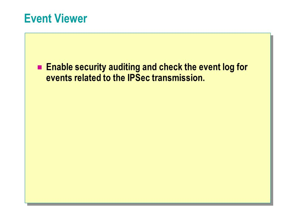 Event Viewer Enable security auditing and check the event log for events related to the IPSec transmission.