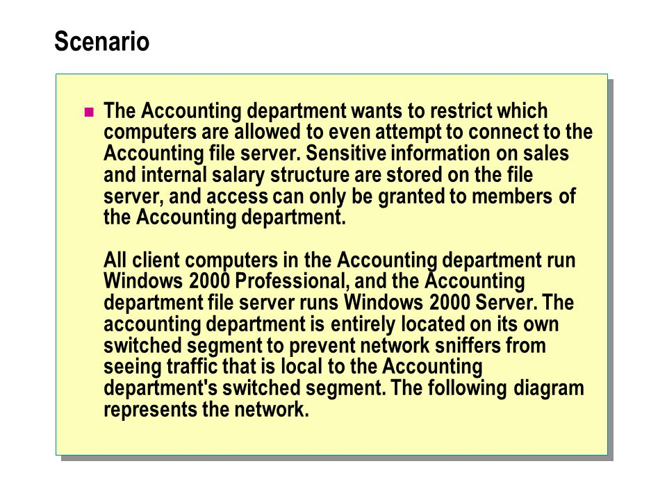 Scenario The Accounting department wants to restrict which computers are allowed to even attempt to connect to the Accounting file server.