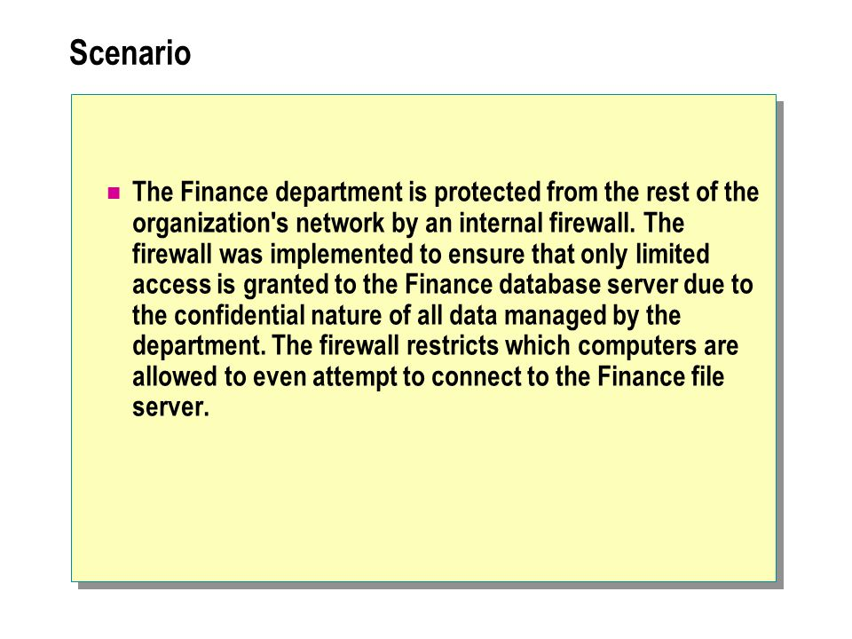 Scenario The Finance department is protected from the rest of the organization s network by an internal firewall.