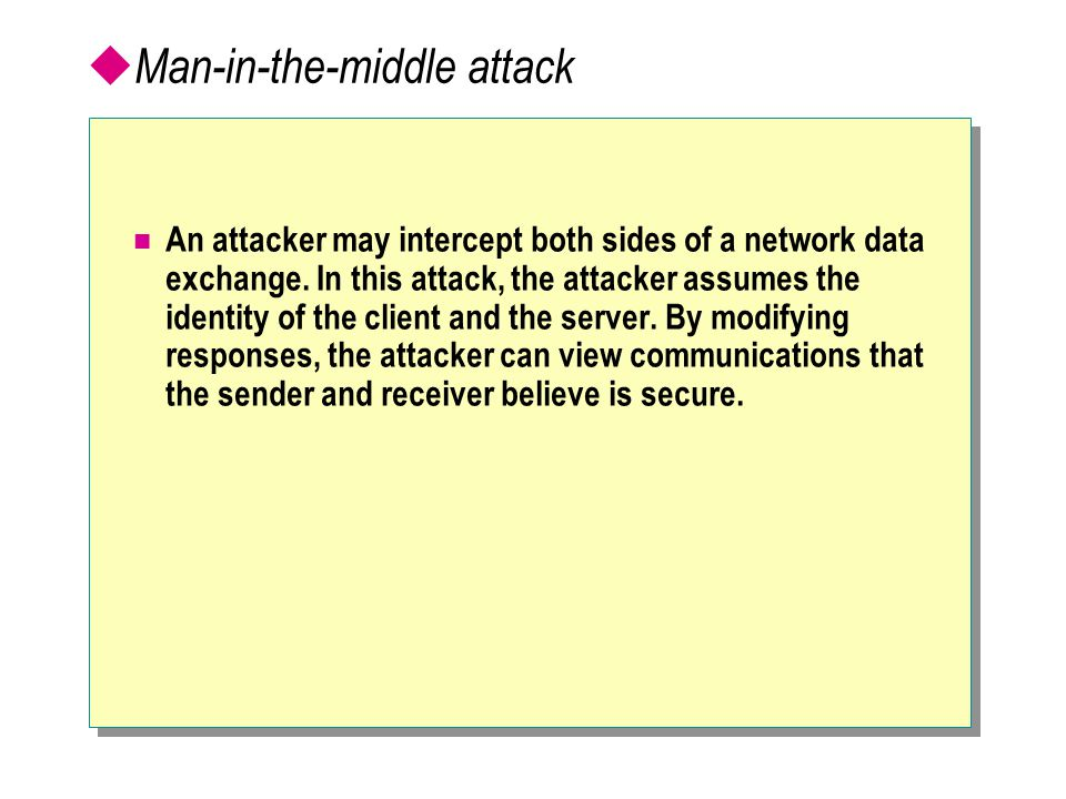  Man-in-the-middle attack An attacker may intercept both sides of a network data exchange.