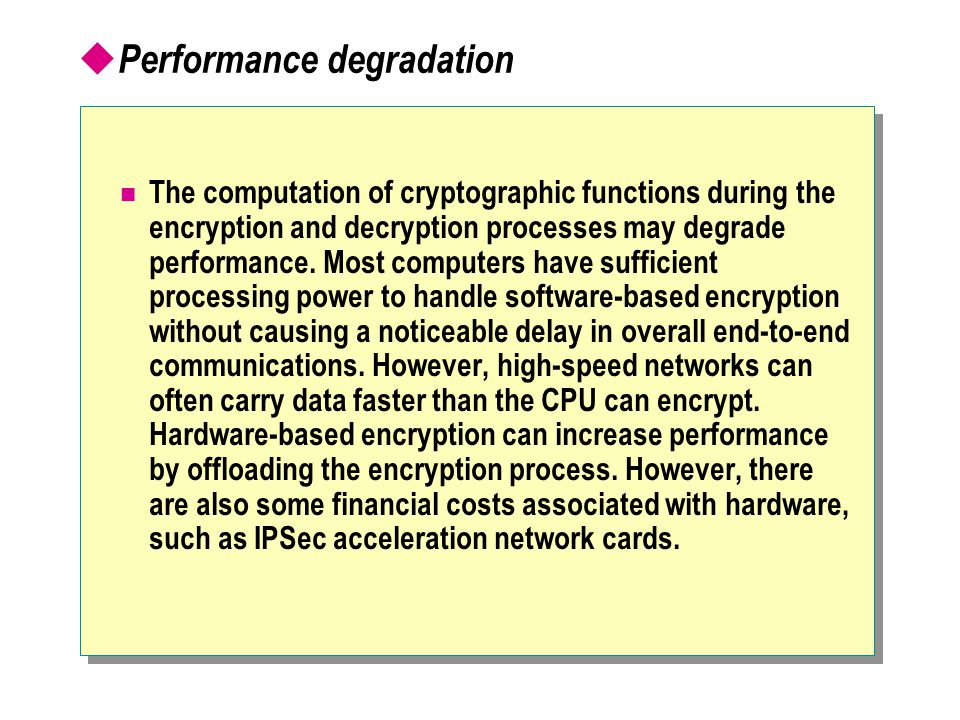  Performance degradation The computation of cryptographic functions during the encryption and decryption processes may degrade performance.