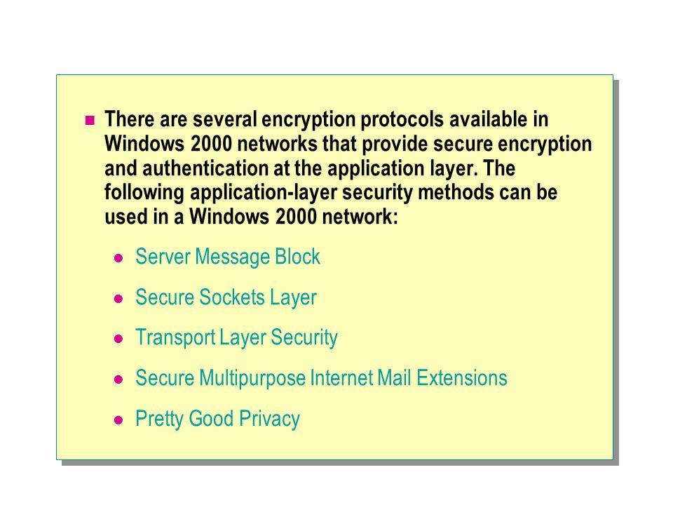 There are several encryption protocols available in Windows 2000 networks that provide secure encryption and authentication at the application layer.