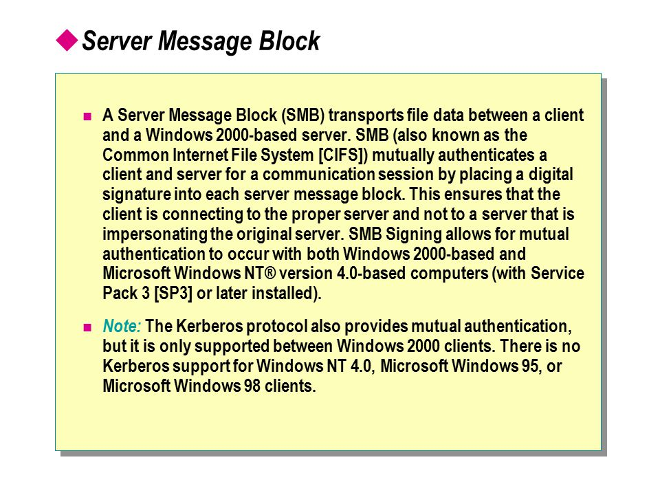  Server Message Block A Server Message Block (SMB) transports file data between a client and a Windows 2000-based server.