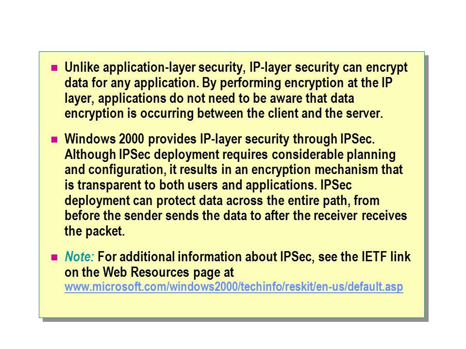 Unlike application-layer security, IP-layer security can encrypt data for any application.