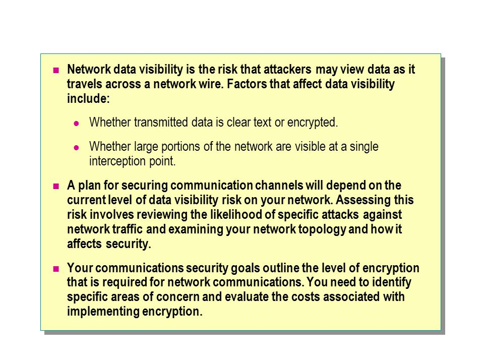 Network data visibility is the risk that attackers may view data as it travels across a network wire.