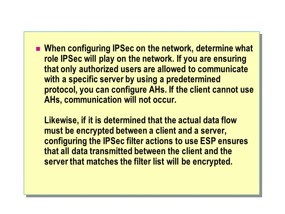 When configuring IPSec on the network, determine what role IPSec will play on the network.