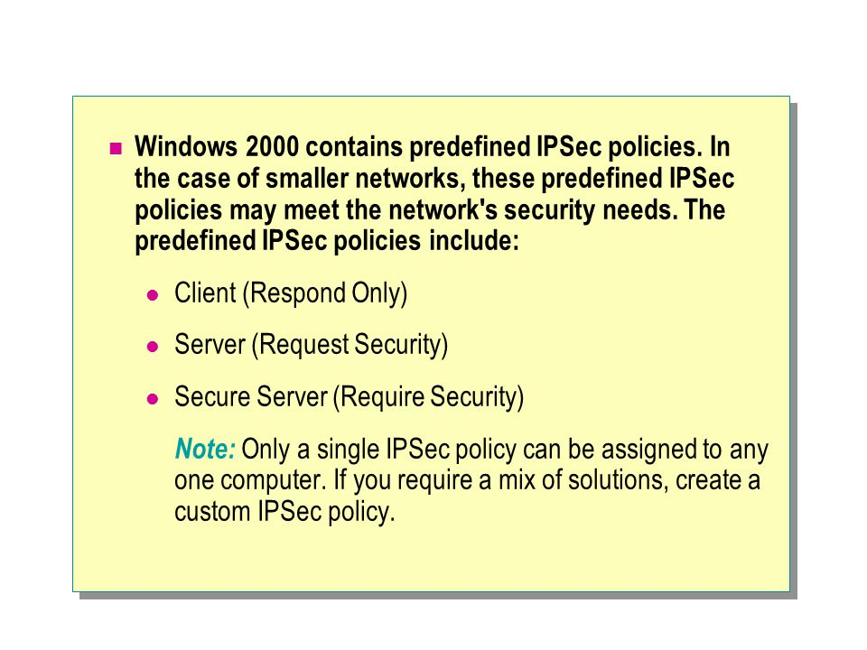 Windows 2000 contains predefined IPSec policies.