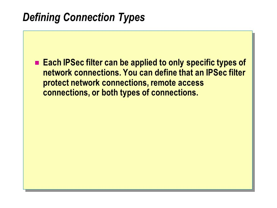 Defining Connection Types Each IPSec filter can be applied to only specific types of network connections.