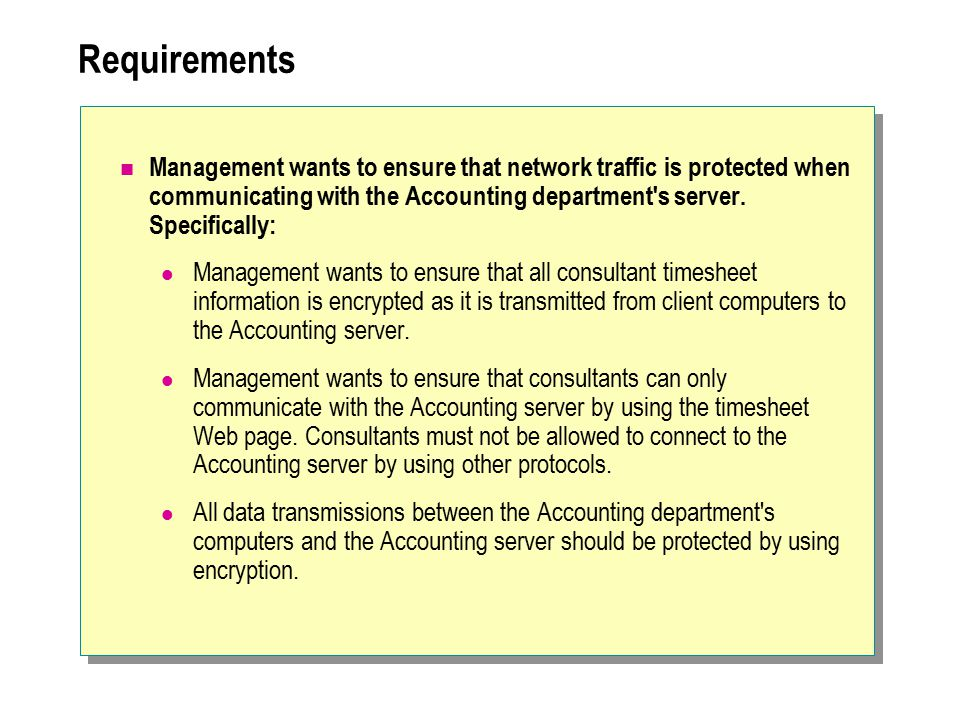 Requirements Management wants to ensure that network traffic is protected when communicating with the Accounting department s server.
