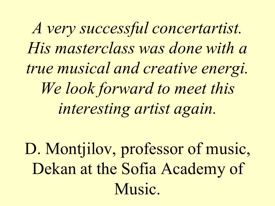 A very successful concertartist. His masterclass was done with a true musical and creative energi.