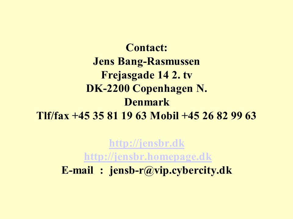 Contact: Jens Bang-Rasmussen Frejasgade 14 2. tv DK-2200 Copenhagen N. Denmark Tlf/fax +45 35 81 19 63 Mobil +45 26 82 99 63 http://jensbr.dk http://j
