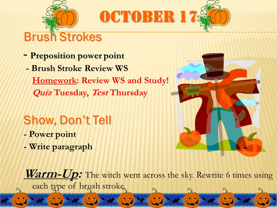 October 18 Brush Strokes -Check Review -Quiz -Homework: Study for Test Thursday Show, Don't Tell Narrative Elements -On Being 17, Bright and… -Thesis Warm Up: Read AR – 15 AR points DUE November 2 nd