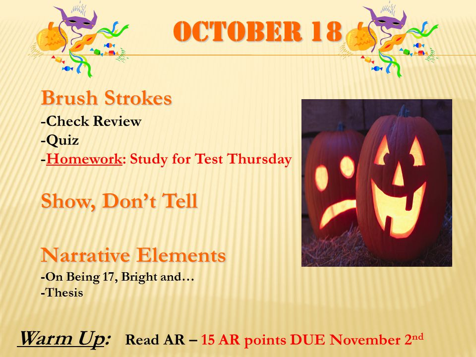 October 19 Review Brush Strokes - Homework: Study for Test tomorrow Narrative Elements - On Being 17, Bright and… - SOAPSTone/Thesis - Levels of Questions Introduce Poems - pgs.