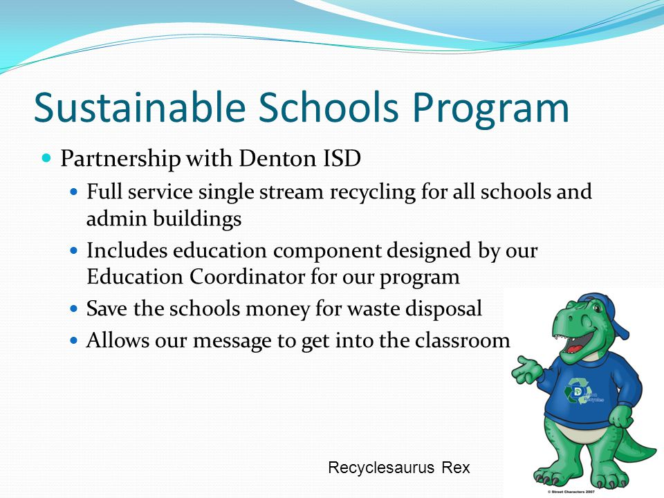 Partnership with Denton ISD Full service single stream recycling for all schools and admin buildings Includes education component designed by our Educ