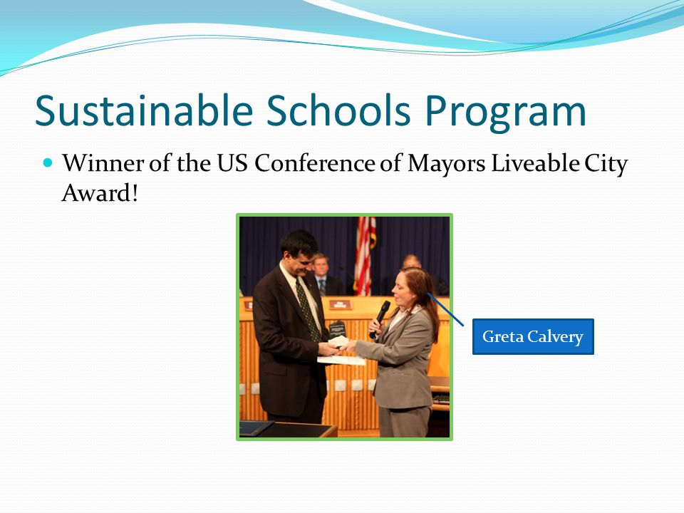 Sustainable Schools Program Winner of the US Conference of Mayors Liveable City Award.