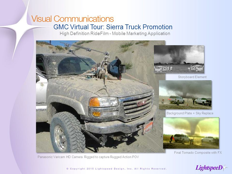 GMC Virtual Tour: Sierra Truck Promotion High Definition RideFilm - Mobile Marketing Application Storyboard Element Background Plate + Sky Replace Final Tornado Composite with FX Panasonic Varicam HD Camera Rigged to capture Rugged Action POV