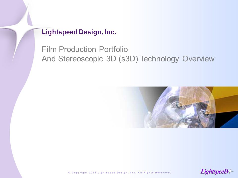 Lightspeed Design, Inc. Film Production Portfolio And Stereoscopic 3D (s3D) Technology Overview