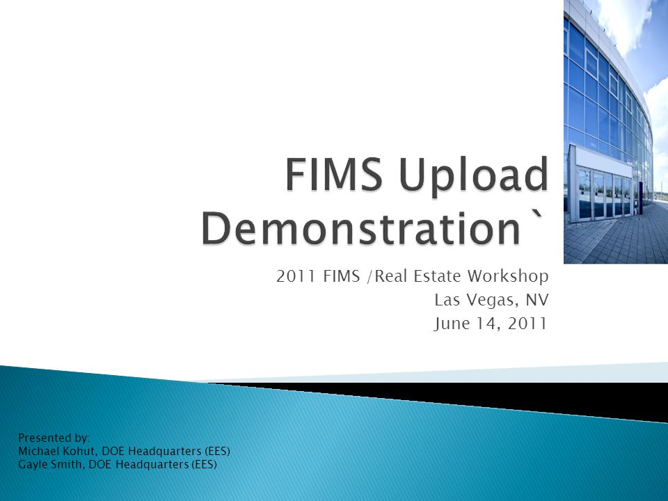 2011 FIMS /Real Estate Workshop Las Vegas, NV June 14, 2011 Presented by: Michael Kohut, DOE Headquarters (EES) Gayle Smith, DOE Headquarters (EES)