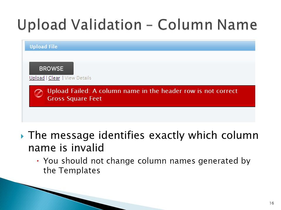 16  The message identifies exactly which column name is invalid  You should not change column names generated by the Templates Upload Failed: A column name in the header row is not correct Gross Square Feet