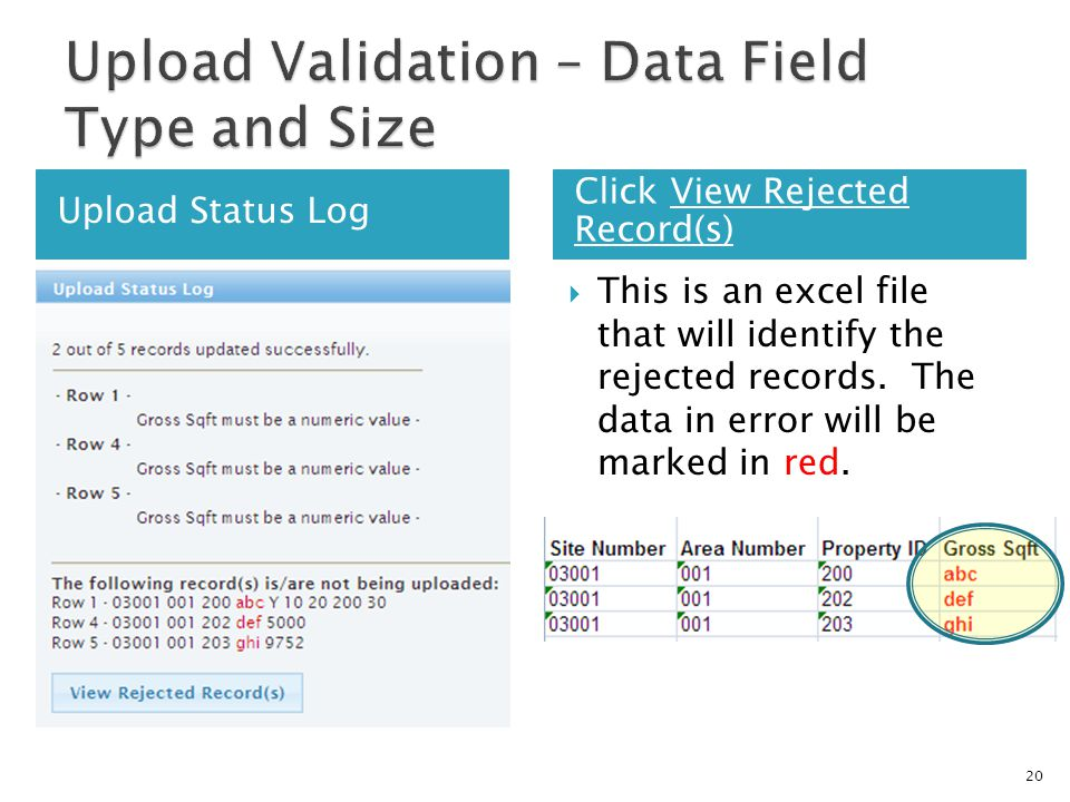 Upload Status Log Click View Rejected Record(s)  This is an excel file that will identify the rejected records.