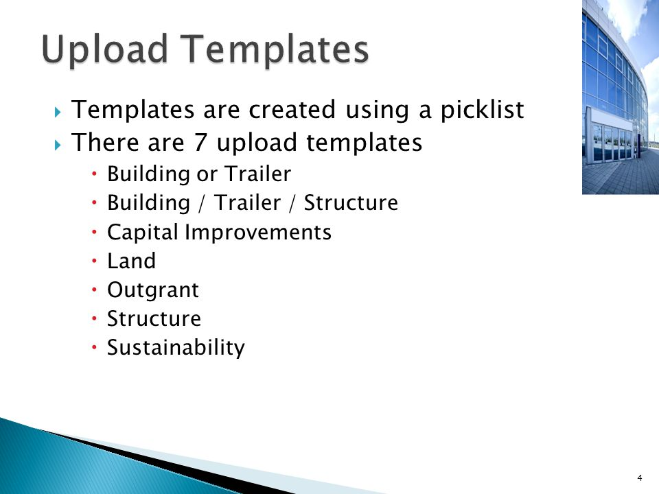  Templates are created using a picklist  There are 7 upload templates  Building or Trailer  Building / Trailer / Structure  Capital Improvements  Land  Outgrant  Structure  Sustainability 4