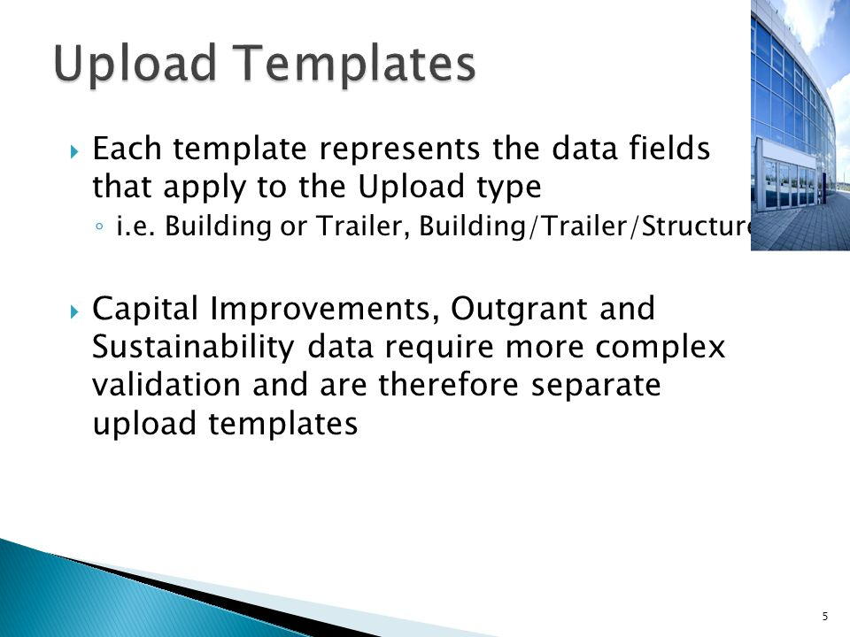  Each template represents the data fields that apply to the Upload type ◦ i.e. Building or Trailer, Building/Trailer/Structure  Capital Improvements