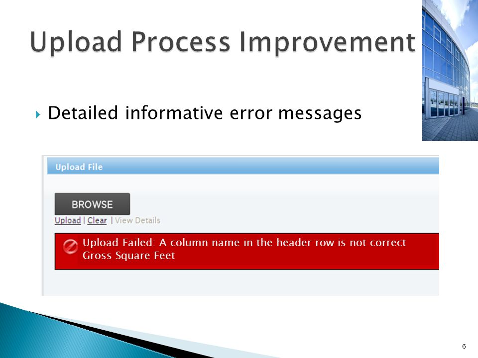  Detailed informative error messages 6 Upload Failed: A column name in the header row is not correct Gross Square Feet