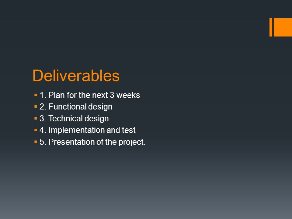 Deliverables  1. Plan for the next 3 weeks  2. Functional design  3.