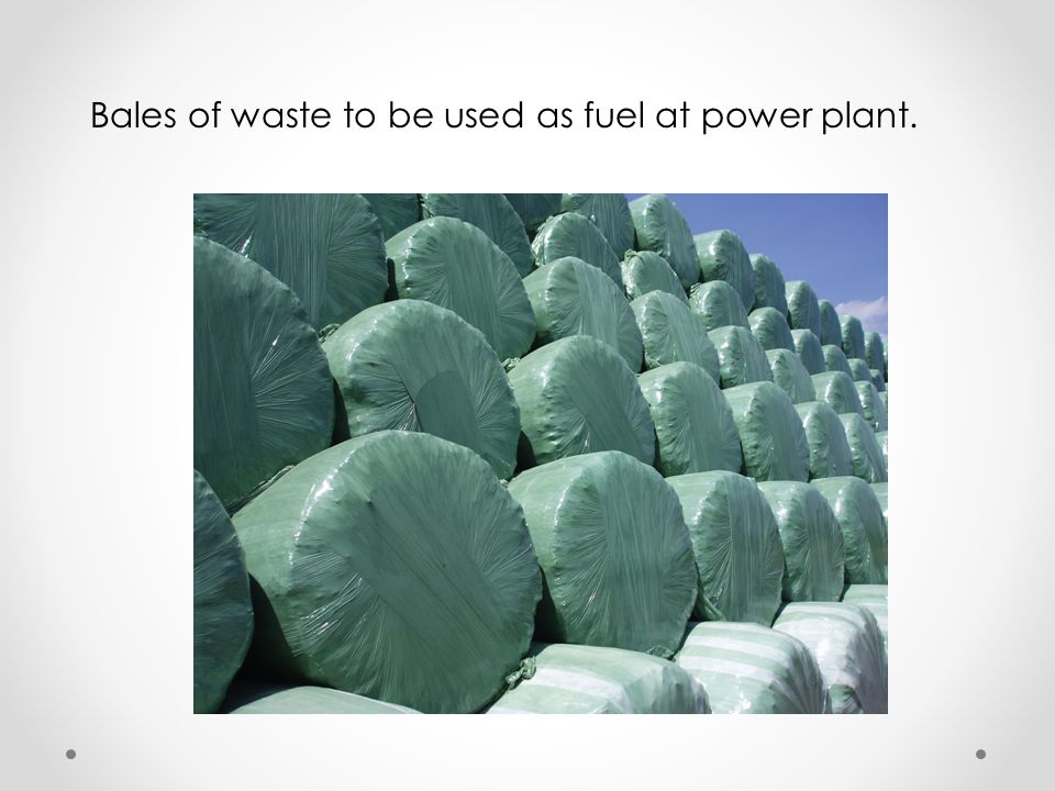 Bales of waste to be used as fuel at power plant.