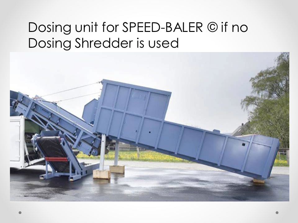 Dosing unit for SPEED-BALER © if no Dosing Shredder is used