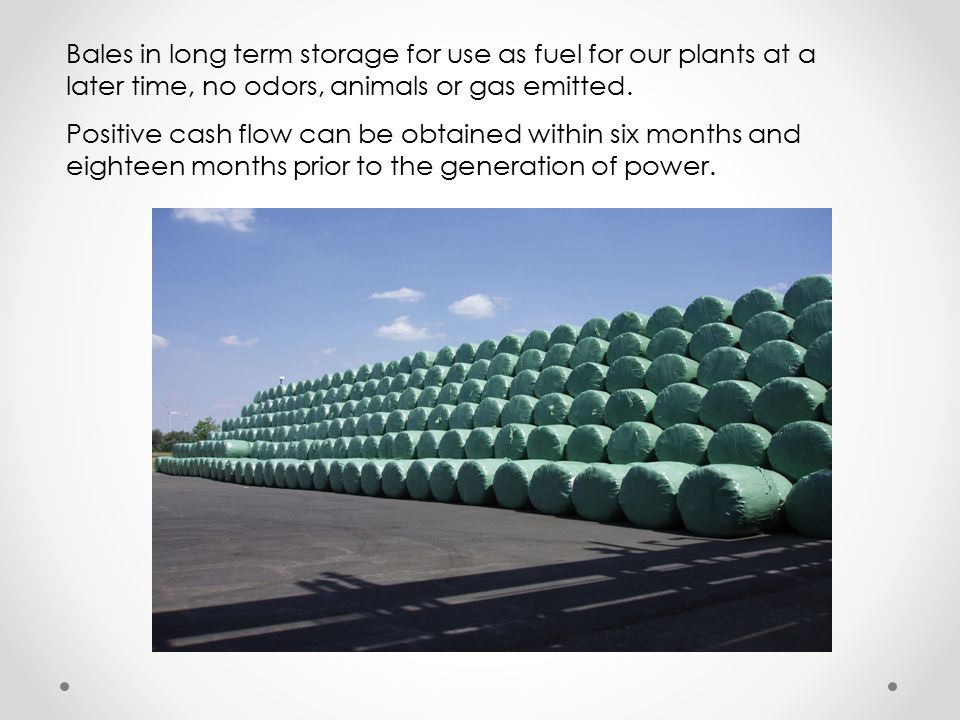 Bales in long term storage for use as fuel for our plants at a later time, no odors, animals or gas emitted.