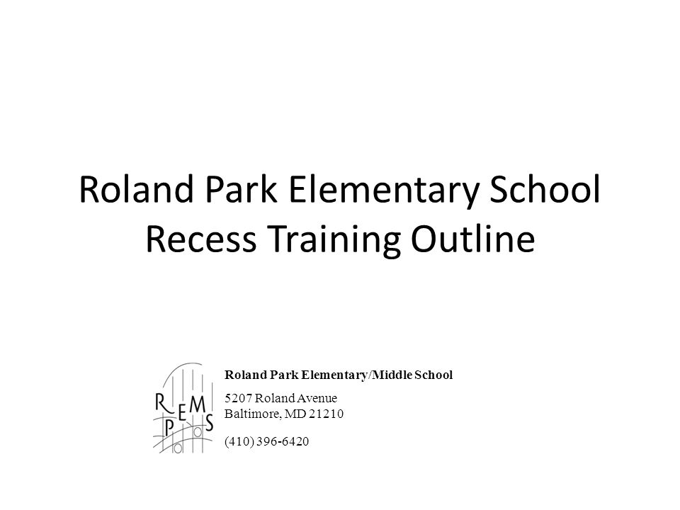 Roland Park Elementary School Recess Training Outline Roland Park Elementary/Middle School 5207 Roland Avenue Baltimore, MD 21210 (410) 396-6420