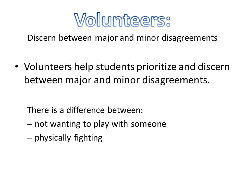 Volunteers help students prioritize and discern between major and minor disagreements.