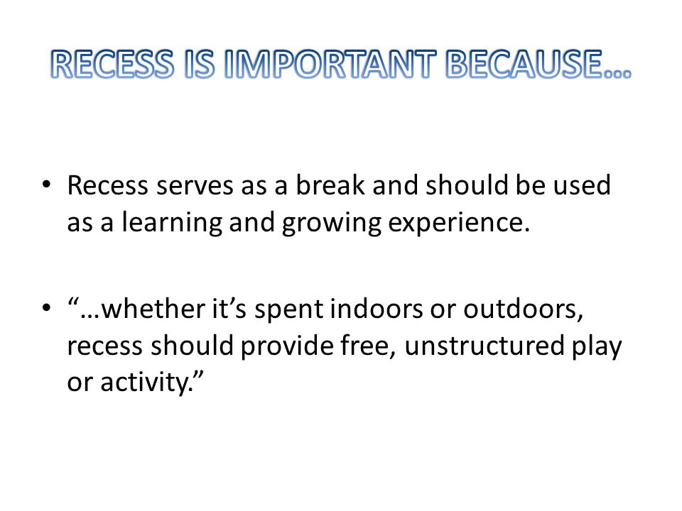 Recess serves as a break and should be used as a learning and growing experience.