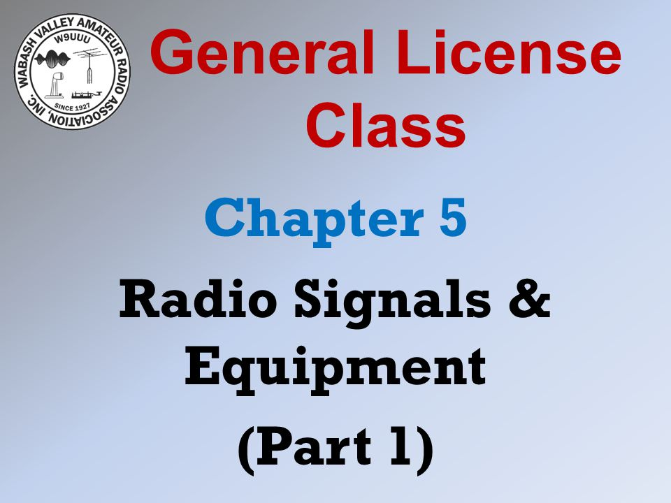 General License Class Chapter 5 Radio Signals & Equipment (Part 1)
