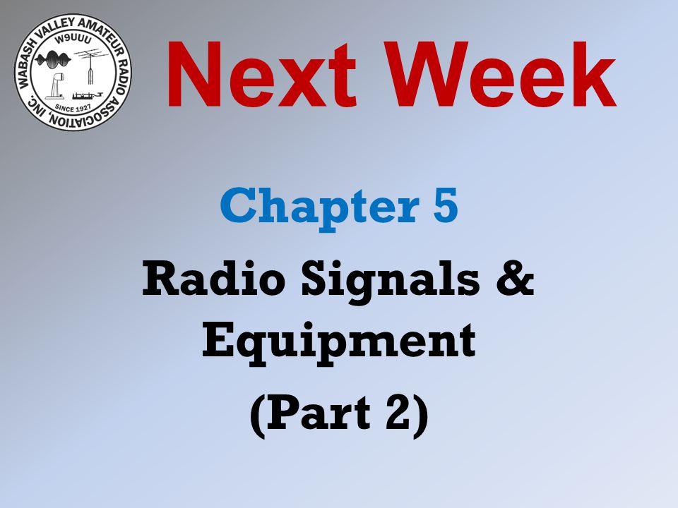 Next Week Chapter 5 Radio Signals & Equipment (Part 2)