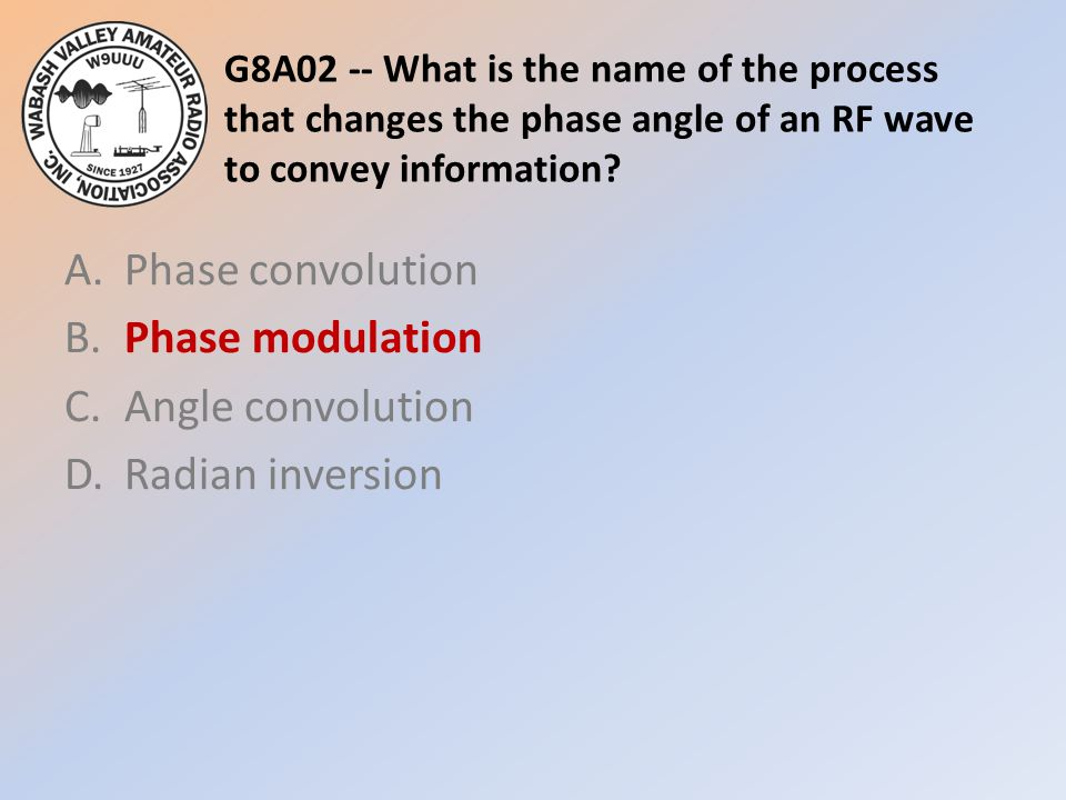 G8A02 -- What is the name of the process that changes the phase angle of an RF wave to convey information.