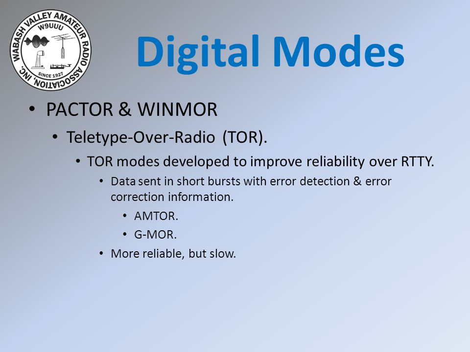 PACTOR & WINMOR Teletype-Over-Radio (TOR). TOR modes developed to improve reliability over RTTY.