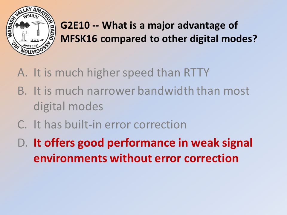 G2E10 -- What is a major advantage of MFSK16 compared to other digital modes.