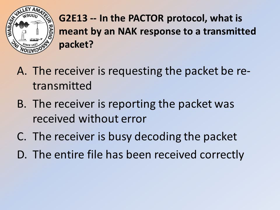 G2E13 -- In the PACTOR protocol, what is meant by an NAK response to a transmitted packet.