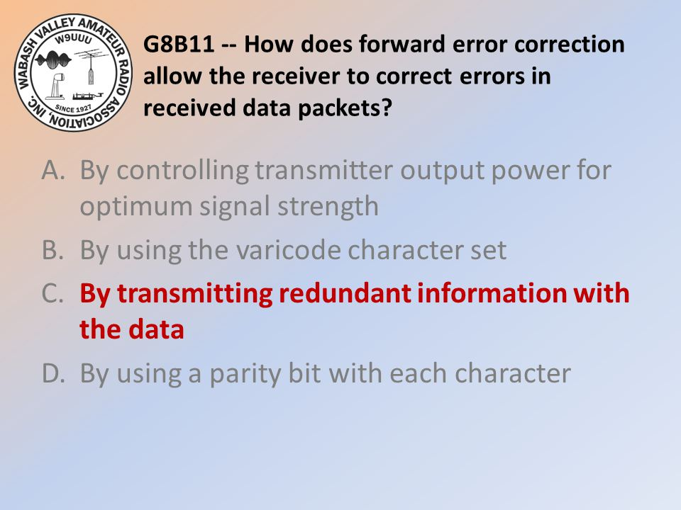 G8B11 -- How does forward error correction allow the receiver to correct errors in received data packets.
