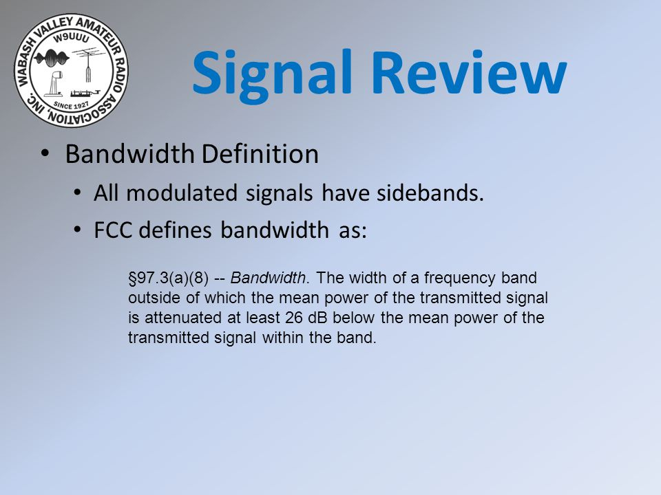 Bandwidth Definition All modulated signals have sidebands.