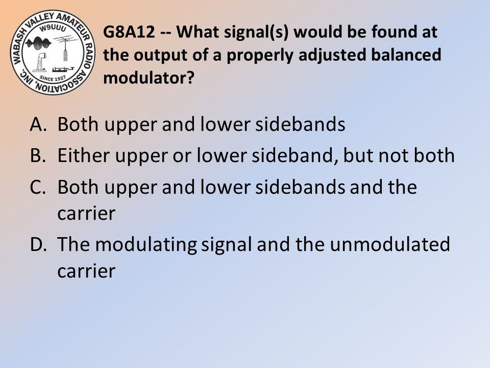 G8A12 -- What signal(s) would be found at the output of a properly adjusted balanced modulator.