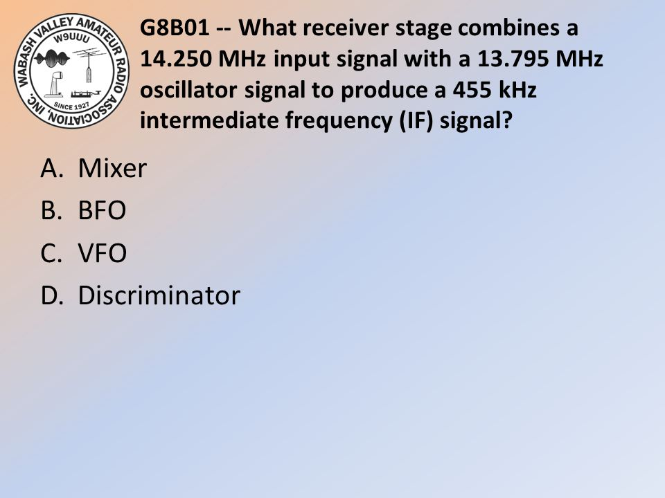G8B01 -- What receiver stage combines a 14.250 MHz input signal with a 13.795 MHz oscillator signal to produce a 455 kHz intermediate frequency (IF) signal.