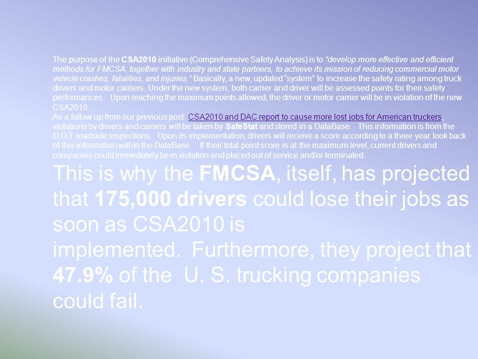 """The purpose of the CSA2010 initiative (Comprehensive Safety Analysis) is to """"develop more effective and efficient methods for FMCSA, together with ind"""