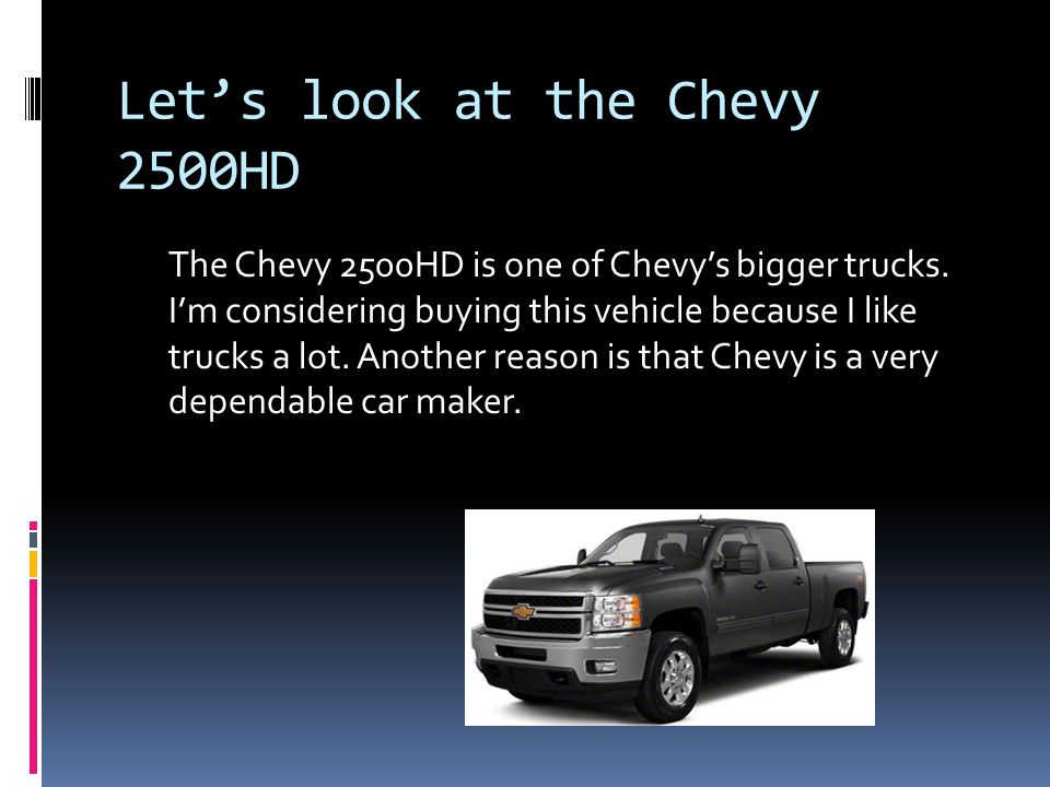 Let's look at the Chevy 2500HD The Chevy 2500HD is one of Chevy's bigger trucks.