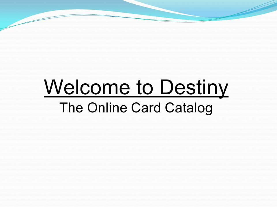 Welcome to Destiny The Online Card Catalog