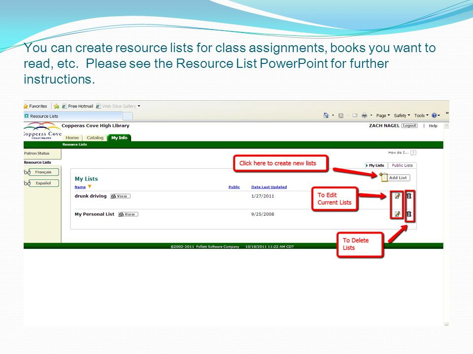 You can create resource lists for class assignments, books you want to read, etc.