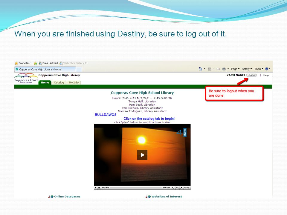 When you are finished using Destiny, be sure to log out of it.