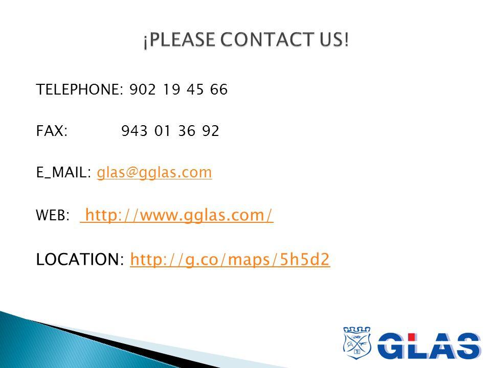 TELEPHONE: 902 19 45 66 FAX: 943 01 36 92 E_MAIL: glas@gglas.comglas@gglas.com WEB: http://www.gglas.com/ http://www.gglas.com/ LOCATION: http://g.co/